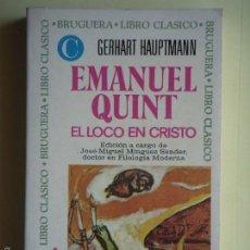 Libros de segunda mano: EMANUEL QUINT, EL LOCO EN CRISTO - GERHART HAUPTMANN - EDITORIAL BRUGUERA, 1975, 1ª EDICION . Lote 56271597