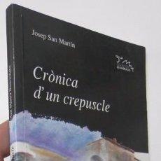 Libros de segunda mano: CRÒNICA D'UN CREPUSCLE - JOSEP SAN MARTÍN. Lote 56309589