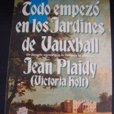 Libros de segunda mano: TODO EMPEZO EN LOS JARDINES DE VAUXBALL. JEAN PLAIDY( VICTORIA HOLT).. Lote 56393315