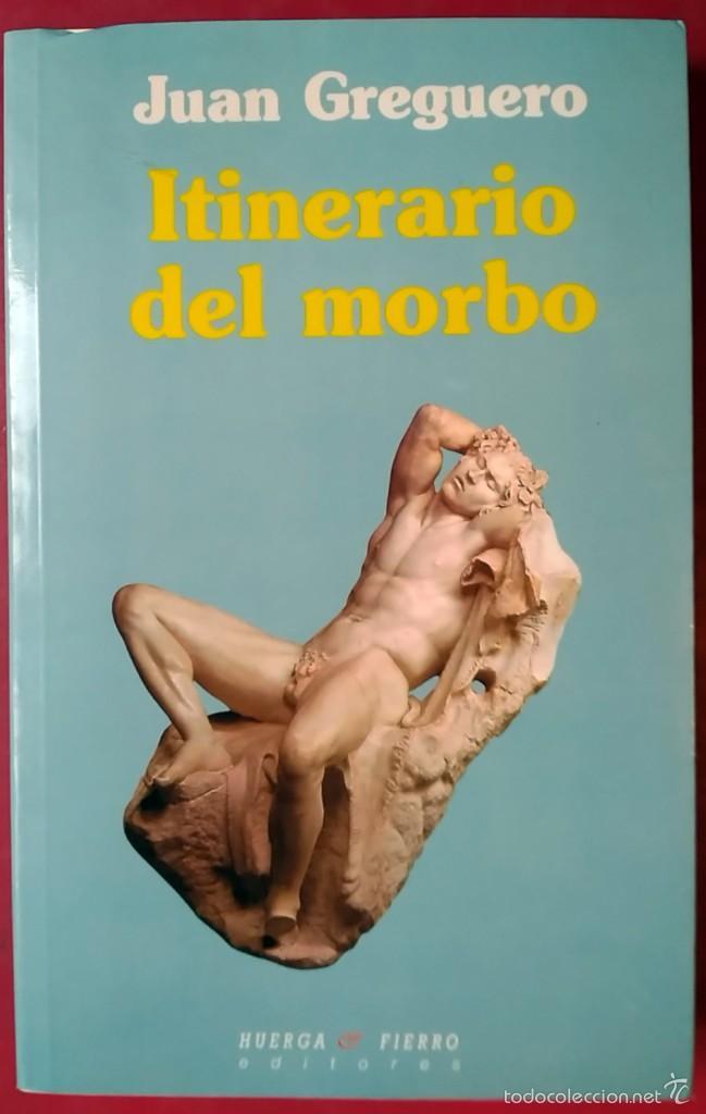 JUAN GREGUERO . ITINERARIO DEL MORBO (Libros de Segunda Mano (posteriores a 1936) - Literatura - Narrativa - Otros)