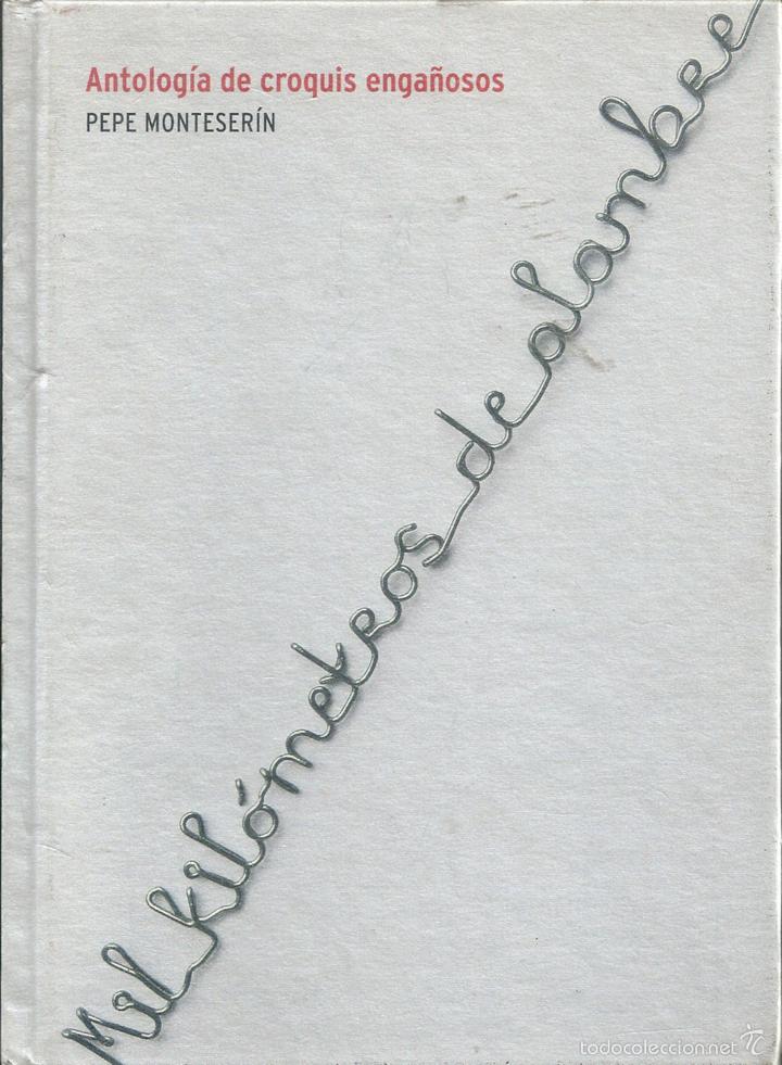 MIL KILÓMETROS DE ALAMBRE. ANTOLOGÍA DE CROQUIS ENGAÑOSOS. DE PEPE MONTESERÍN (Libros de Segunda Mano (posteriores a 1936) - Literatura - Narrativa - Otros)
