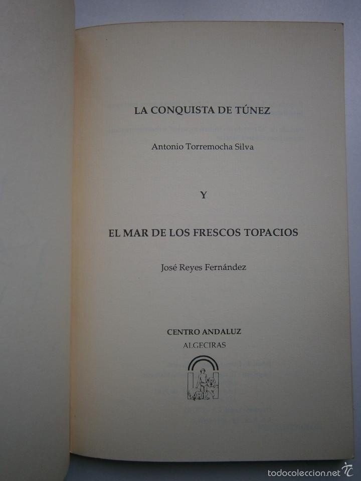 Libros de segunda mano: LA CONQUISTA DE TUNEZ Antonio Torremocha Silva EL MAR DE LOS FRESCOS TOPACIOS Jose Reyes Fernandez - Foto 6 - 56849902