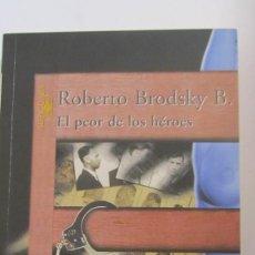 Libros de segunda mano: EL PEOR DE LOS HÉROES DE ROBERTO BRODSKY B (ALFAGUARA). Lote 56855886
