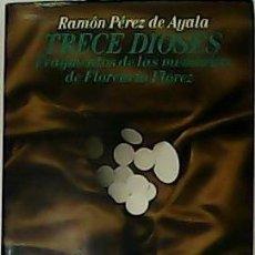 Libros de segunda mano: TRECE DIOSES. FRAGMENTOS DE LAS MEMORIAS DE FLORENCIO FLÓREZ. - PÉREZ DE AYALA, RAMÓN.-. Lote 54525560