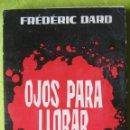Libros de segunda mano: OJOS PARA LLORAR _ FREDERIC DARD. Lote 56937095