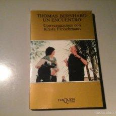 Libros de segunda mano: THOMAS BERNHARD. UN ENCUENTRO.CONVERSACIONES CON KRISTA FLEISCHMANN. 1ª ED.1998. TUSQUETS.. Lote 56976121