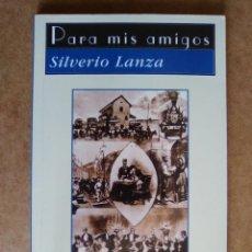 Libros de segunda mano: PARA MIS AMIGOS - SILVERIO LANZA - HUERGA Y FIERRO EDITORES. Lote 57099884