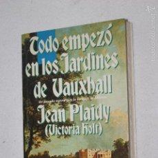 Libros de segunda mano: TODO EMPEZO EN LOS JARDINES DE VAUXHALL POR JEAN PLAIDY (VICTORIA HOLT) 1ª ED1992 - EDICIONES B. Lote 57138784