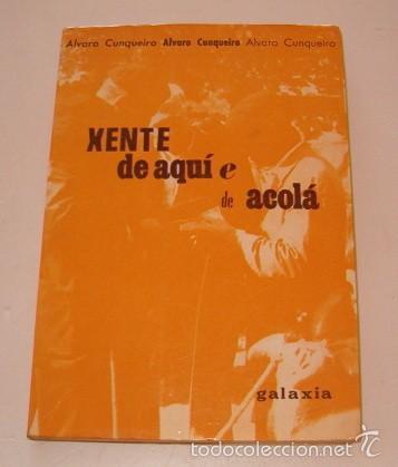 ÁLVARO CUNQUEIRO. XENTE DE AQUÍ Y DE ACOLÁ. RM74867. (Libros de Segunda Mano (posteriores a 1936) - Literatura - Narrativa - Otros)