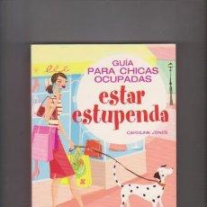 Libros de segunda mano: ESTAR ESTUPENDA - GUÍA PARA CHICAS OCUPADAS - EVEREST EDITORIAL 2007. Lote 57210407