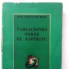 Libros de segunda mano: VARIACIONES SOBRE EL ESPIRITU. 1945. JOSE FERRATER MORA. Lote 57326269