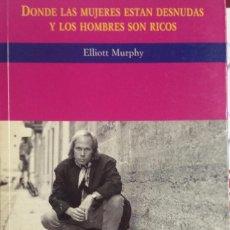 Libros de segunda mano: DONDE LAS MUJERES ESTAN DESNUDAS Y LOS HOMBRES SON RICOS. ELLIOTT MURPHY. ED CELESTE . LITEROCKTURA. Lote 57380700