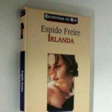 Libros de segunda mano: IRLANDA - ESPIDO FREIRE - PLANETA DEAGOSTINI 2000 - ESCRITORAS DE HOY. Lote 57381528