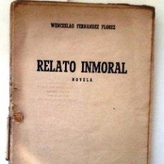 Libros de segunda mano: RELATO INMORAL. 1942 WENCESLAO FERNANDEZ FLOREZ. . Lote 57382022