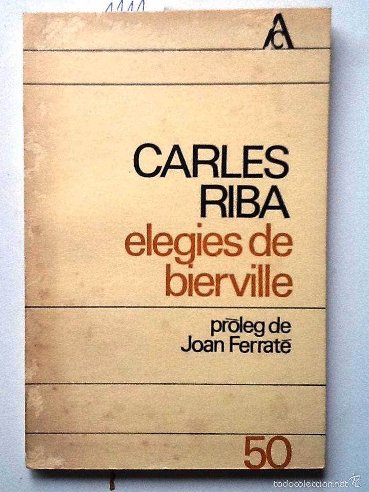 ELEGIES DE BIERVILLE. 1962. CARLES RIBA. PROLEG JOAN FERRATE (Libros de Segunda Mano (posteriores a 1936) - Literatura - Narrativa - Otros)