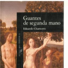 Libros de segunda mano: GUANTES DE SEGUNDO MANO. EDUARDO CHAMORRO. ALFAGUARA. MADRID. 1991. Lote 57431146