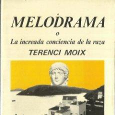 Libros de segunda mano: MELODRAMA O LA INCREADA CONCIENCIA DE LA RAZA. TERENCI MOIX. LUMEN. BARCELONA. 1998. Lote 57452924