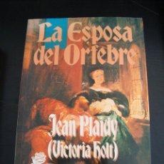 Libros de segunda mano: LA ESPOSA DEL ORFEBRE. JEAN PLAIDY ( VICTORIA HOLT). . Lote 57523450