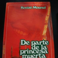 Libros de segunda mano: DE PARTE DE LA PRINCESA MUERTA. KENIZE MOURAD. MUCHNIK EDITORES.. Lote 57530379
