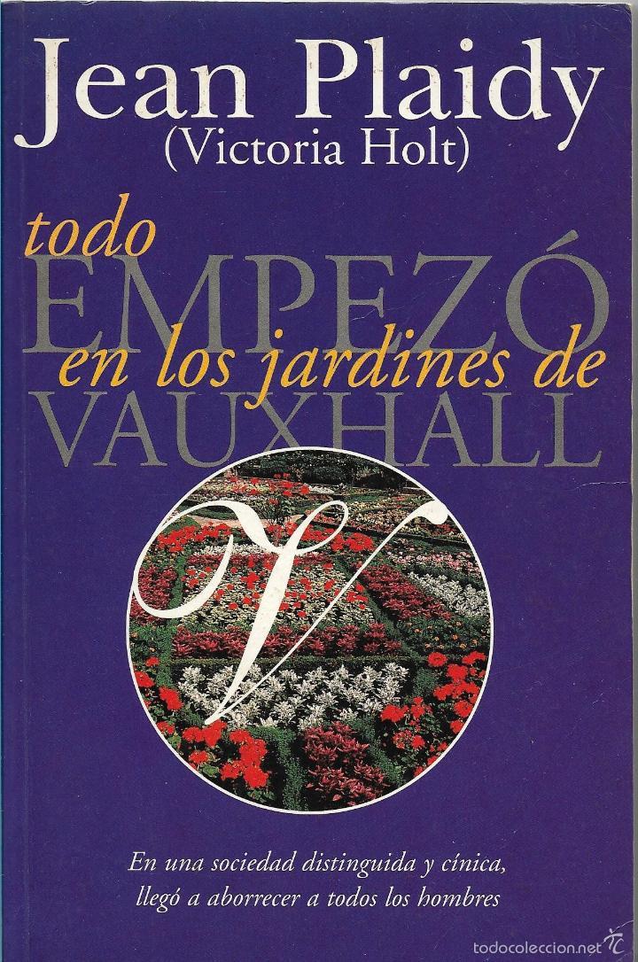 TODO EMPEZÓ EN LOS JARDINES DE VAUXHALL - JEAN PLAIDY (VICTORIA HOLT) - EDICIONES B (Libros de Segunda Mano (posteriores a 1936) - Literatura - Narrativa - Otros)