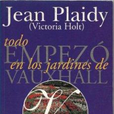 Libros de segunda mano: TODO EMPEZÓ EN LOS JARDINES DE VAUXHALL - JEAN PLAIDY (VICTORIA HOLT) - EDICIONES B. Lote 57552738