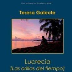 Libros de segunda mano: LUCRECIA. LAS ORILLAS DEL TIEMPO (TERESA GALEOTE). Lote 57592930