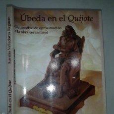 Libros de segunda mano: ÚBEDA EN EL QUIJOTE 2005 AURELIO VALLADARES REGUERO 2º ED. AYTO. DE ÚBEDA. Lote 57628121