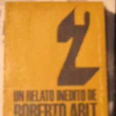 Libros de segunda mano: UN RELATO INEDITO - ROBERTO ARLT - UN VIAJE TERRIBLE - 1968. Lote 57731055