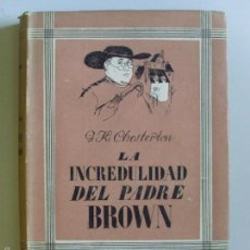 Libros de segunda mano: LA INCREDULIDAD DEL PADRE BROWN--G.K. CHESTERTON--1942--. Lote 57904314