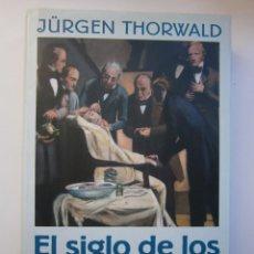 Libros de segunda mano: EL SIGLO DE LOS CIRUJANOS JURGEN THORWALD CIRCULO DE LECTORES 2000. Lote 58103014