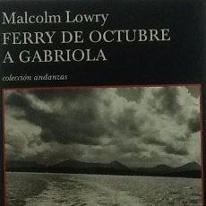 Libros de segunda mano: FERRY DE OCTUBRE A GABRIOLA. MALCOLM LOWRY. EDITORIAL TUSQUETS . 1ª EDICIÓN. Lote 58201443