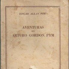 Libros de segunda mano: AVENTURAS DE ARTURO GORDON PYM - EDGAR ALLAN POE - AUSTRAL - ESPASA CALPE - ARGENTINA 1947. Lote 58230625
