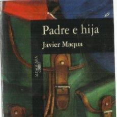 Libros de segunda mano: PADRE E HIJA. JAVIER MAQUA. EDITORIAL ALFAGUARA. MADRID. 1996. Lote 58237828