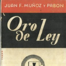 Libros de segunda mano: ORO DE LEY. JUAN F. MUÑOZ Y PABÓN. EDITORIAL JUVENTUD. BARCELONA. . Lote 58257223