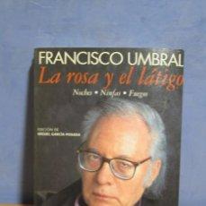 Libros de segunda mano: FRANCISCO UMBRAL. LA ROSA Y EL LATIGO-NOCHES-NINFAS-FUEGOS- ESPASA CALPE AÑO 1994. Lote 58329232