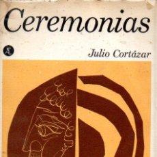 Libros de segunda mano: JULIO CORTÁZAR : CEREMONIAS (SEIX BARRAL, 1968). Lote 58332782