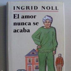 Libros de segunda mano: EL AMOR NUNCA SE ACABA/ INGRID NOLL/ 1997. Lote 58422093