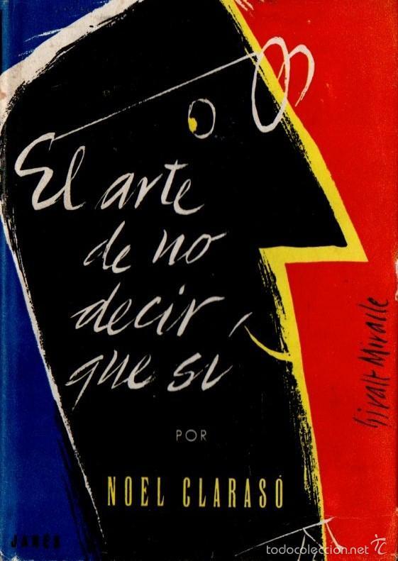 NOEL CLARASÓ : EL ARTE DE NO DECIR QUE SÍ (JOSÉ JANÉS, 1952) PRIMERA EDICIÓN (Libros de Segunda Mano (posteriores a 1936) - Literatura - Narrativa - Otros)
