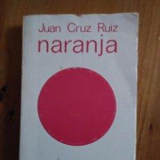 Libros de segunda mano: NARANJA. JUAN CRUZ RUIZ. ED 1975. Lote 58561452