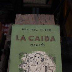 Libros de segunda mano: NOVELA LA CAIDA, BEATRIZ GUIDO. EDITORIAL LOSADA 1956. Lote 58580258