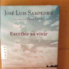 Libros de segunda mano: ESCRIBIR ES VIVIR - JOSÉ LUIS SAMPEDRO Y OLGA LUCAS -. Lote 58650628