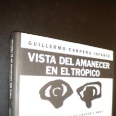 Libros de segunda mano: VISTA DEL AMANECER EN EL TROPICO / GUILLERMO CABRERA INFANTE. Lote 59031325