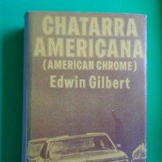 Libros de segunda mano: CHATARRA AMERICANA (AMERICAN CHROME) AUTOR, EDWIN GILBERT. EDICIONES GRIJALBO AÑO 1971. VER FOTOS. Lote 59788520