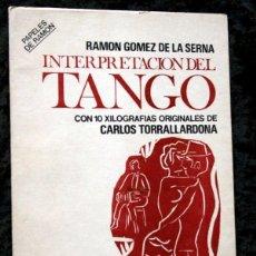 Libros de segunda mano: INTERPRETACION DEL TANGO - RAMÓN GOMEZ DE LA SERNA - CON 10 XILOGRAFIAS - NUMERADO Y FIRMADO - 1979. Lote 60318507