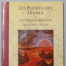 Libros de segunda mano: LES PEDRES DEL DIABLE I ALTRES NARRACIONS. JULI MINOVES I TRIQUELL.. Lote 60411271