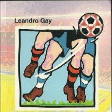 Libros de segunda mano: LEANDRO GAY : BOTAS SOBRE EL CÉSPED. (HUERGA & FIERRO EDS., 1998) . Lote 60531471