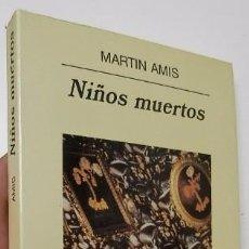 Libros de segunda mano: NIÑOS MUERTOS - MARTIN AMIS. Lote 60594395