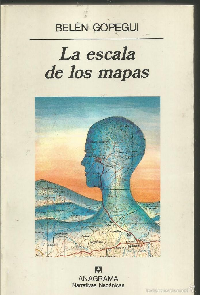 BELEN GOPEGUI. LA ESCALA DE LOS MAPAS. ANAGRAMA (Libros de Segunda Mano (posteriores a 1936) - Literatura - Narrativa - Otros)