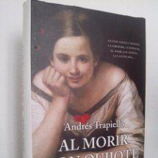 Libros de segunda mano: ANDRÉS TRAPIELLO. AL MORIR DON QUIJOTE.EDICIONES DESTINO.2004.. Lote 60849243