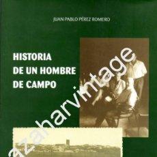 Libros de segunda mano: HISTORIA DE UN HOMBRE DE CAMPO, JUAN PABLO PEREZ ROMERO,2004,341 PAGINAS. Lote 61025883